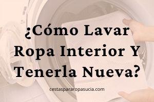🥇 Cómo Lavar Ropa Interior →【A MANO y en LAVADORA】